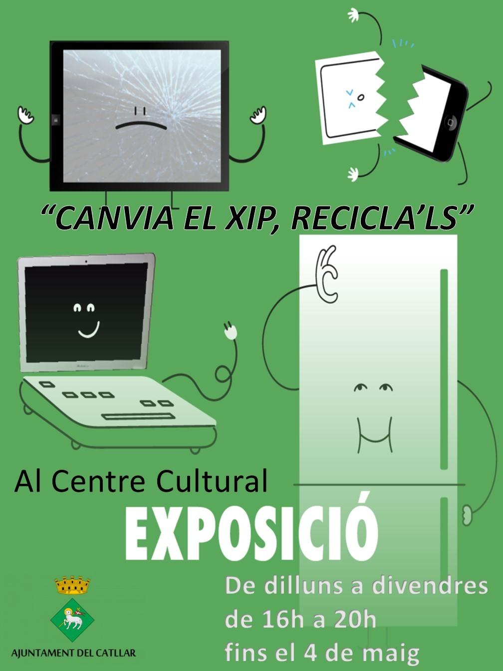 """EXPOSICIÓ CENTRE CULTURAL """"CANVIA EL XIP, RECICLA'LS"""""""